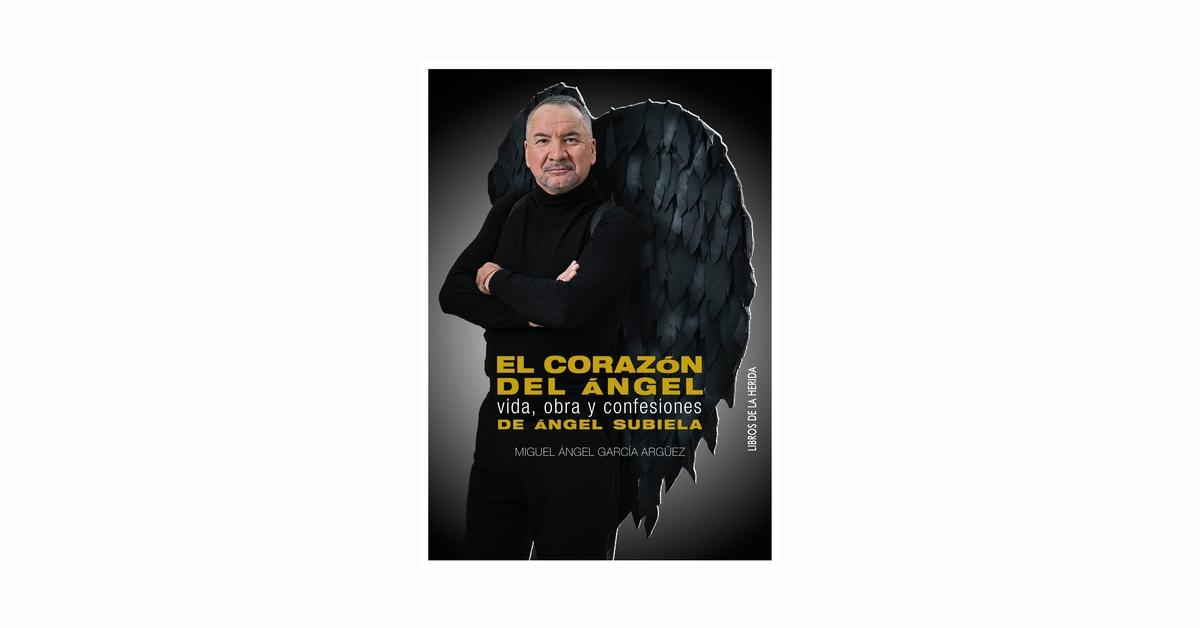 «El corazón del ángel, vida, obra y confesiones de Ángel Subiela» de Miguel Ángel García Argüez