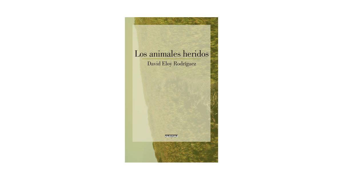 Reseña «Los animales heridos», de David Eloy Rodríguez